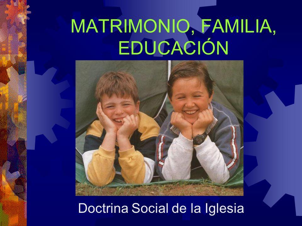 MATRIMONIO, FAMILIA, EDUCACIÓN Doctrina Social de la Iglesia