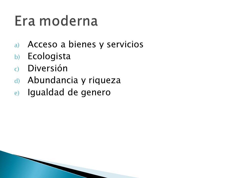 a) Acceso a bienes y servicios b) Ecologista c) Diversión d) Abundancia y riqueza e) Igualdad de genero