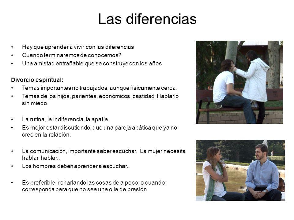 Las diferencias Hay que aprender a vivir con las diferencias Cuando terminaremos de conocernos? Una amistad entrañable que se construye con los años D