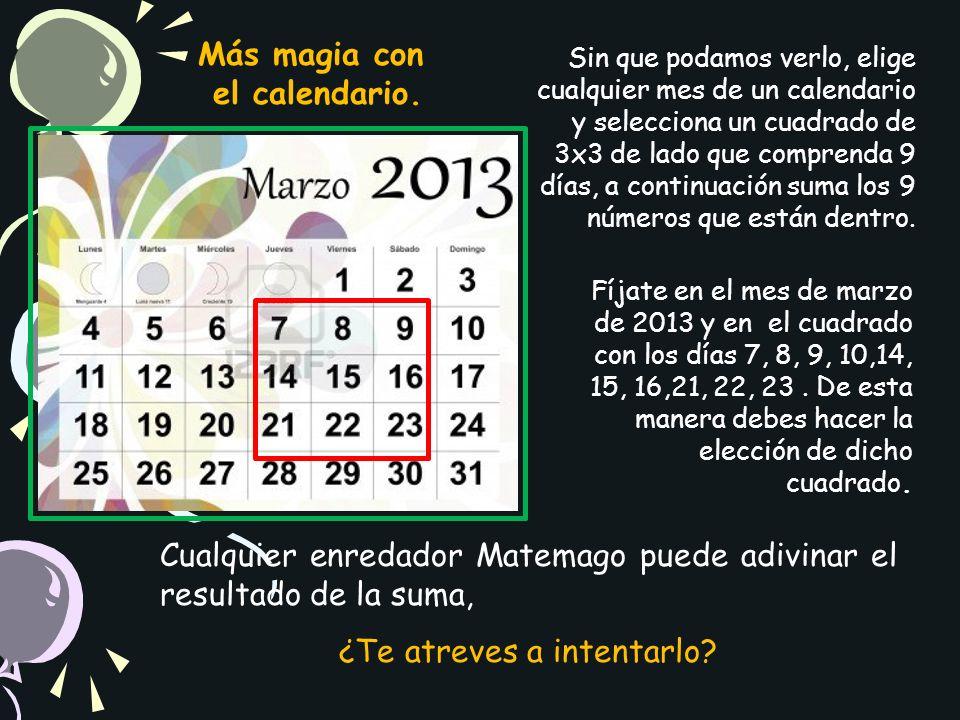 Sin que podamos verlo, elige cualquier mes de un calendario y selecciona un cuadrado de 3x3 de lado que comprenda 9 días, a continuación suma los 9 números que están dentro.