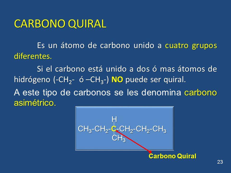 Es un átomo de carbono unido a cuatro grupos diferentes. Si el carbono está unido a dos ó mas átomos de hidrógeno (-CH 2 - ó –CH 3 -) NO puede ser qui