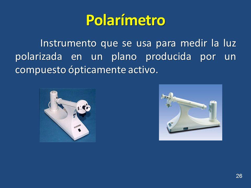 Instrumento que se usa para medir la luz polarizada en un plano producida por un compuesto ópticamente activo. 26