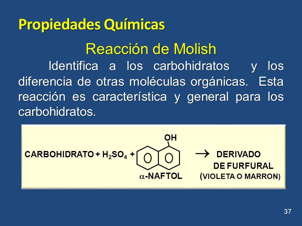 Reacción de Molish Identifica a los carbohidratos y los diferencia de otras moléculas orgánicas. Esta reacción es característica y general para los ca