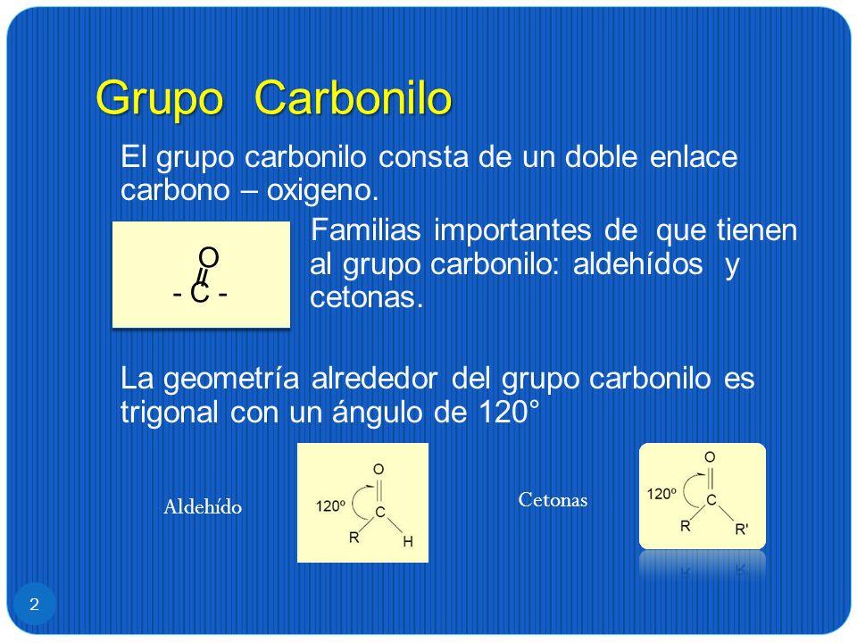 Grupo Carbonilo 2 El grupo carbonilo consta de un doble enlace carbono – oxigeno. Familias importantes de que tienen al grupo carbonilo: aldehídos y c