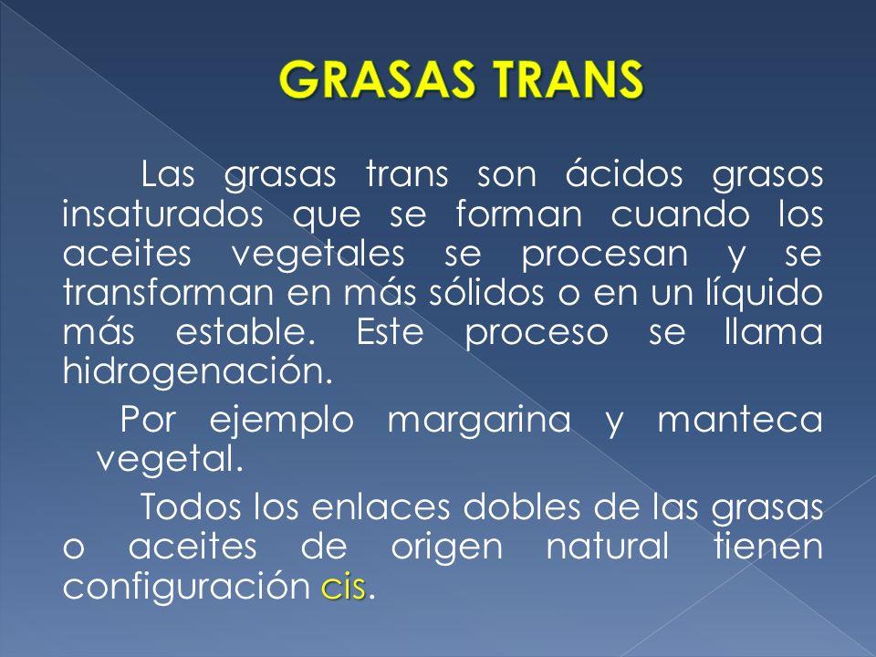 Las grasas trans son ácidos grasos insaturados que se forman cuando los aceites vegetales se procesan y se transforman en más sólidos o en un líquido