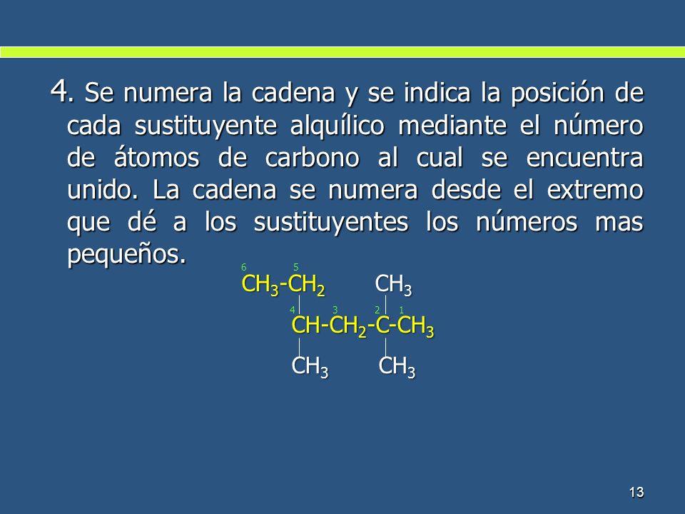 4. Se numera la cadena y se indica la posición de cada sustituyente alquílico mediante el número de átomos de carbono al cual se encuentra unido. La c