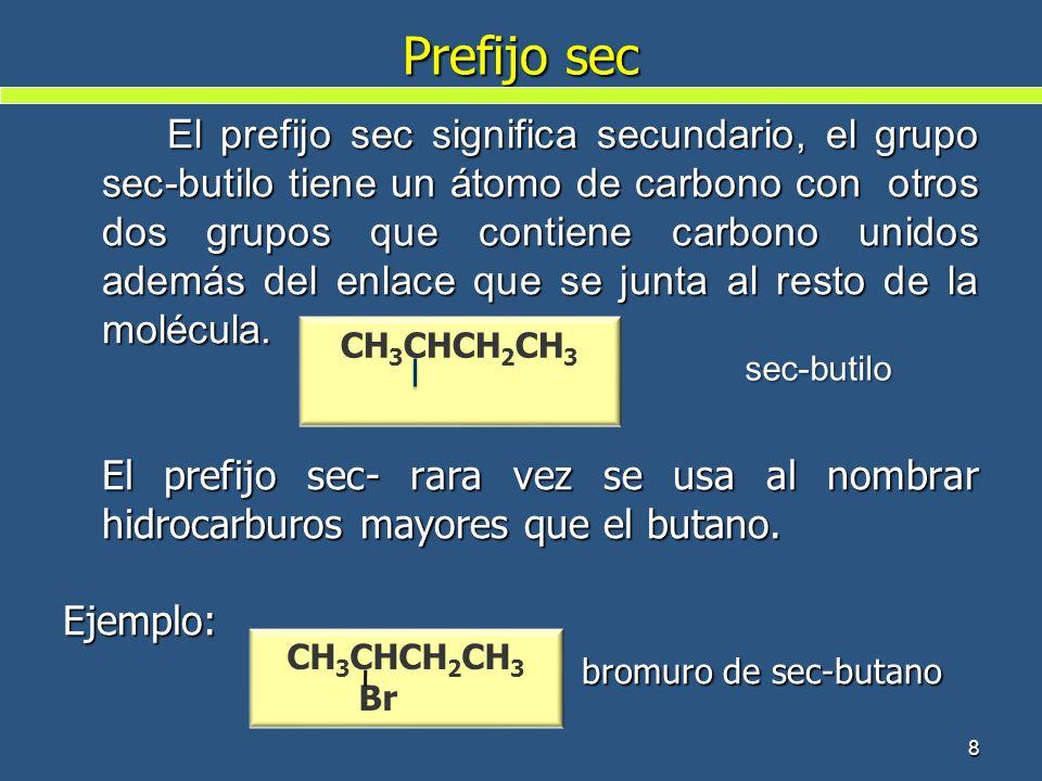 Prefijo sec El prefijo sec significa secundario, el grupo sec-butilo tiene un átomo de carbono con otros dos grupos que contiene carbono unidos además
