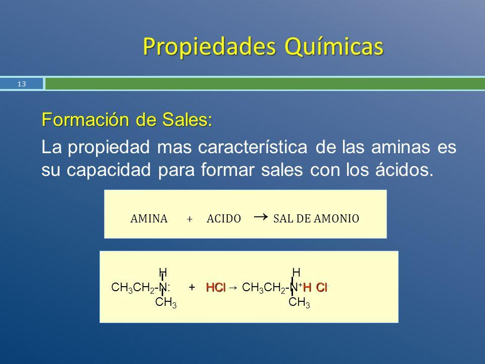 Propiedades Químicas Formación de Sales: La propiedad mas característica de las aminas es su capacidad para formar sales con los ácidos. 13 AMINA + AC