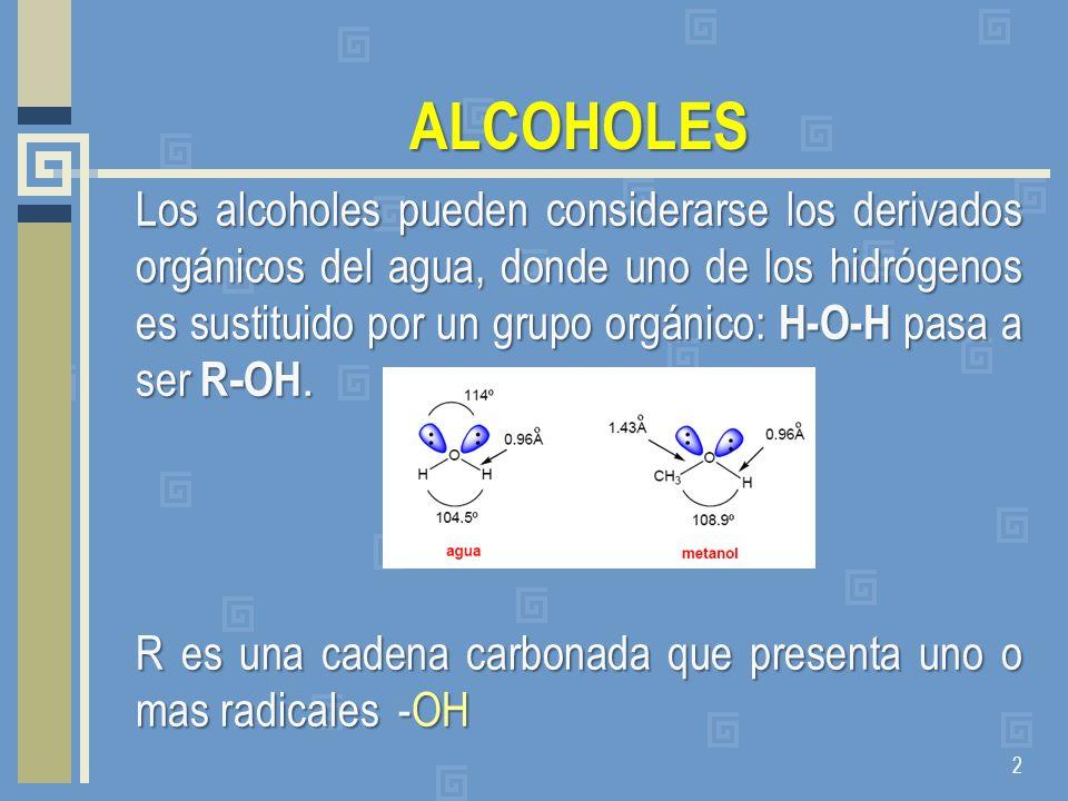 ALCOHOLES Los alcoholes pueden considerarse los derivados orgánicos del agua, donde uno de los hidrógenos es sustituido por un grupo orgánico: H-O-H p