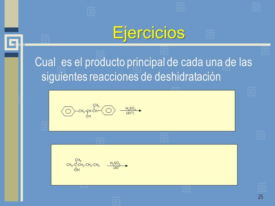 Ejercicios Cual es el producto principal de cada una de las siguientes reacciones de deshidratación 25 H 2 SO 4 180°C CH 2 -CH-CH OH CH 3 CH 3 -C-CH 2
