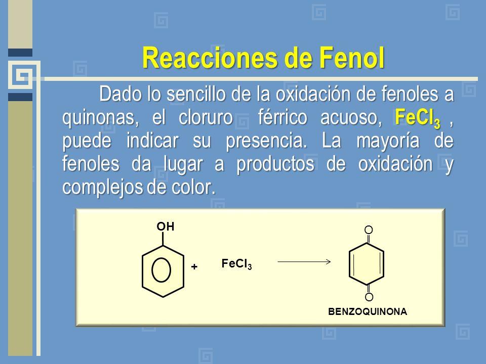 Reacciones de Fenol Dado lo sencillo de la oxidación de fenoles a quinonas, el cloruro férrico acuoso, FeCl 3, puede indicar su presencia. La mayoría