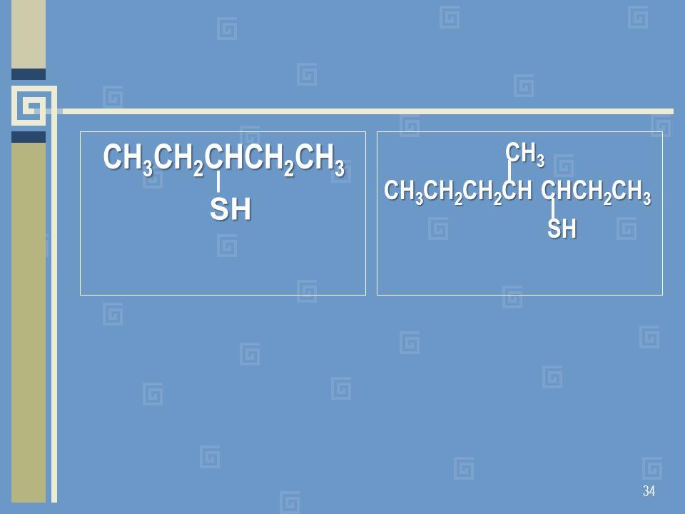 CH 3 CH 2 CHCH 2 CH 3 CH 3 CH 2 CHCH 2 CH 3 CH 3 CH 3 CH 3 CH 2 CH 2 CH CHCH 2 CH 3 SH SH 34 SH