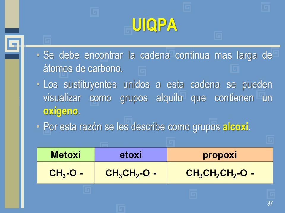 UIQPA Metoxietoxipropoxi CH 3 -O -CH 3 CH 2 -O -CH 3 CH 2 CH 2 -O - 37 Se debe encontrar la cadena continua mas larga de átomos de carbono.Se debe enc