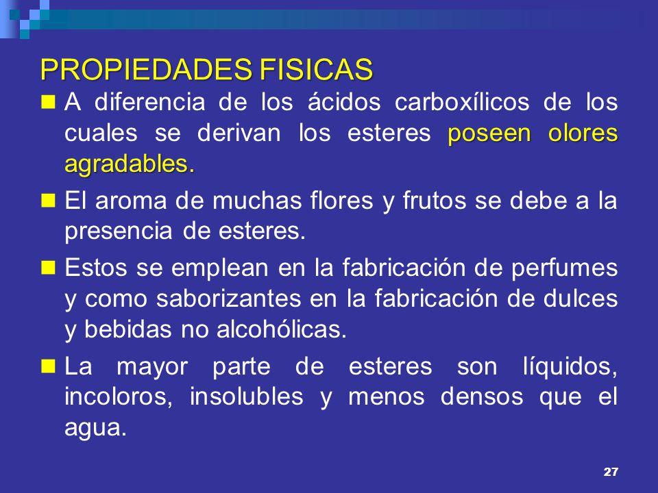 27 PROPIEDADES FISICAS poseen olores agradables. A diferencia de los ácidos carboxílicos de los cuales se derivan los esteres poseen olores agradables
