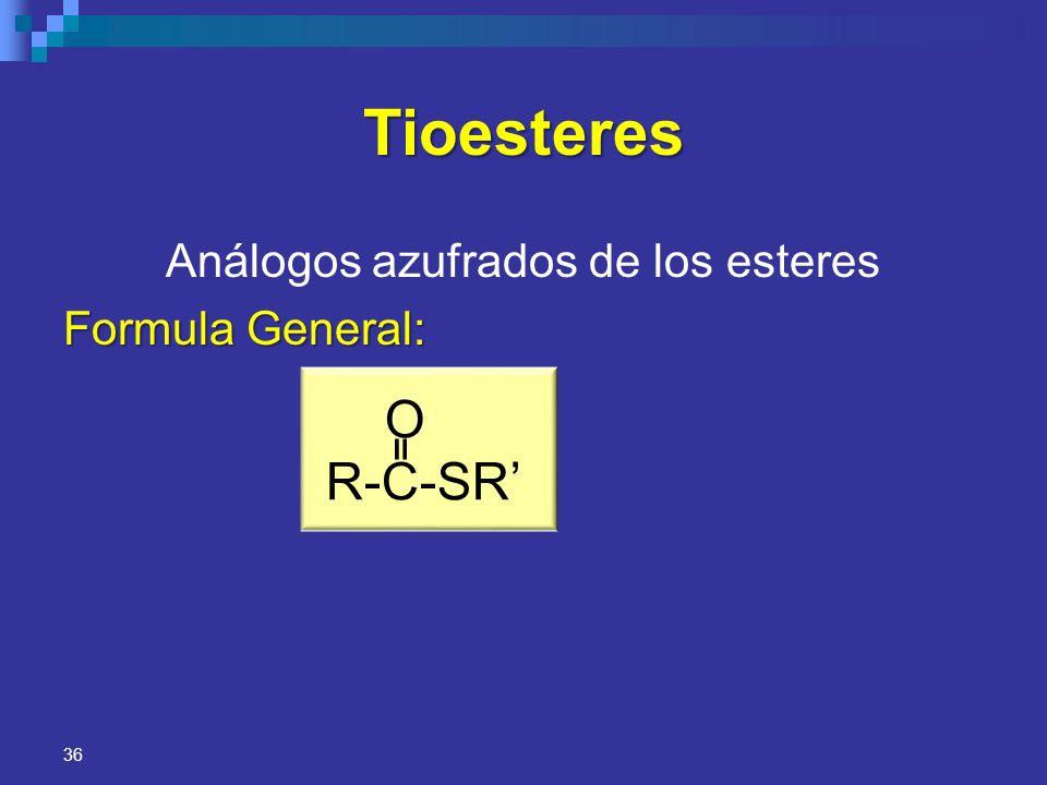 36 Tioesteres Análogos azufrados de los esteres Formula General: O R-C-SR