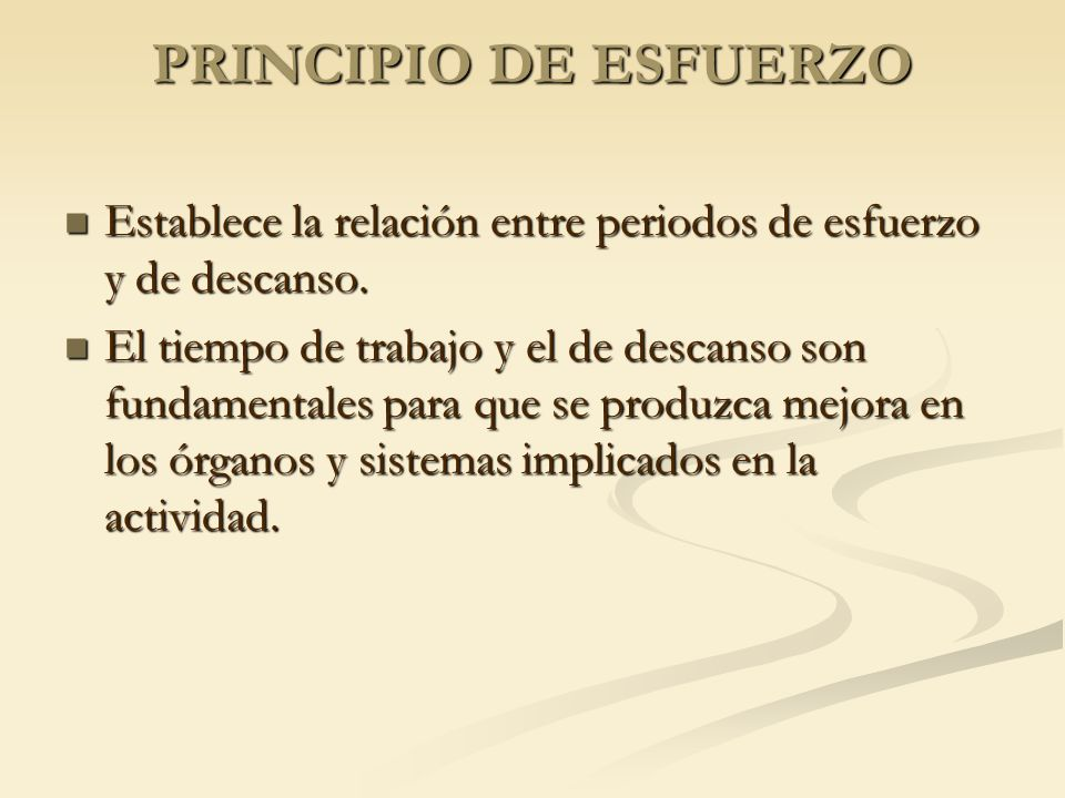 PRINCIPIO DE ESFUERZO Establece la relación entre periodos de esfuerzo y de descanso. Establece la relación entre periodos de esfuerzo y de descanso.
