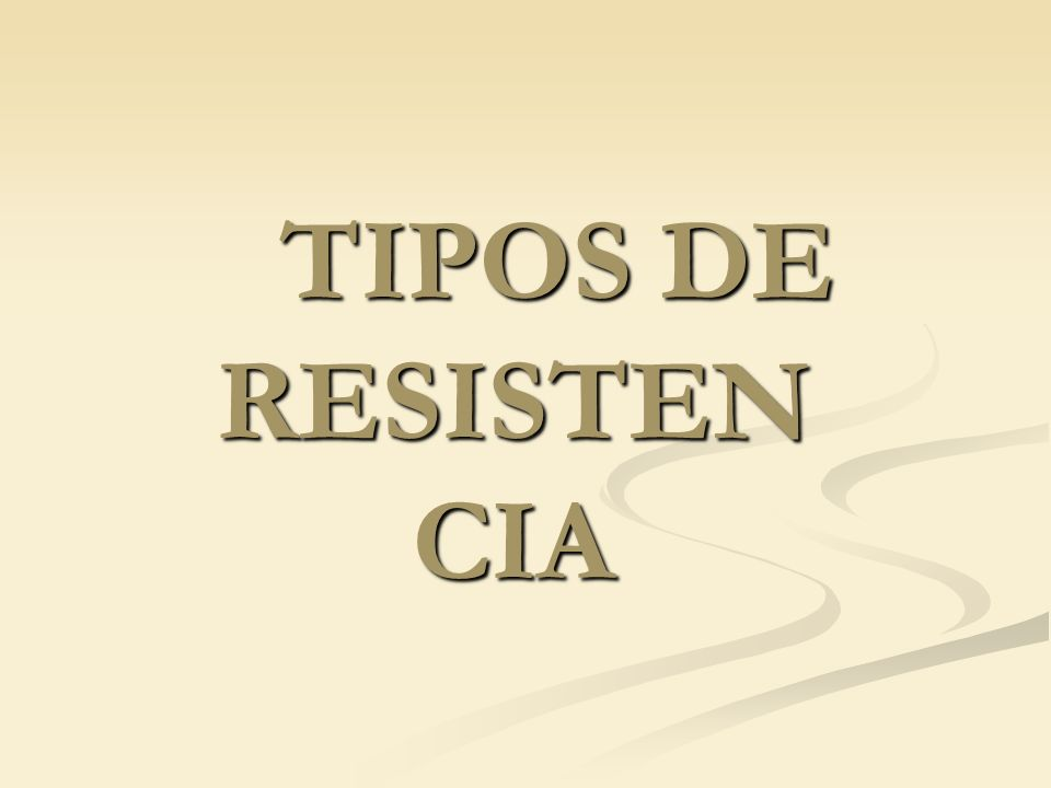 TIPOS DE RESISTEN CIA TIPOS DE RESISTEN CIA