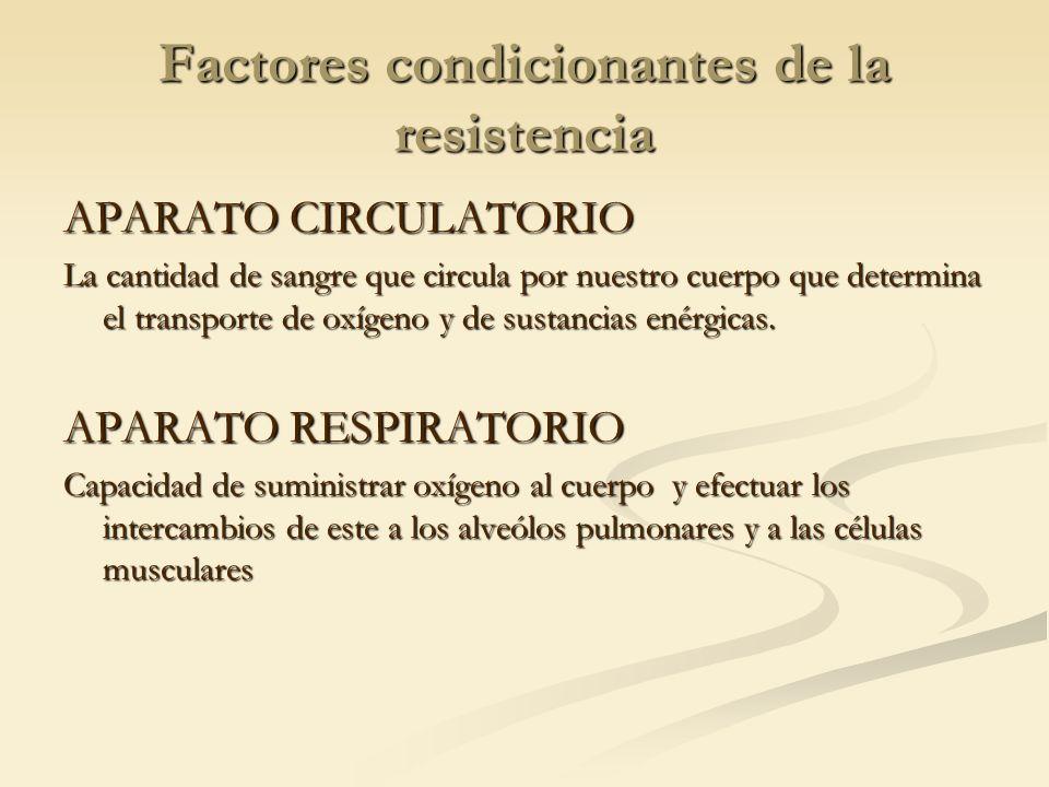 Factores condicionantes de la resistencia APARATO CIRCULATORIO La cantidad de sangre que circula por nuestro cuerpo que determina el transporte de oxí