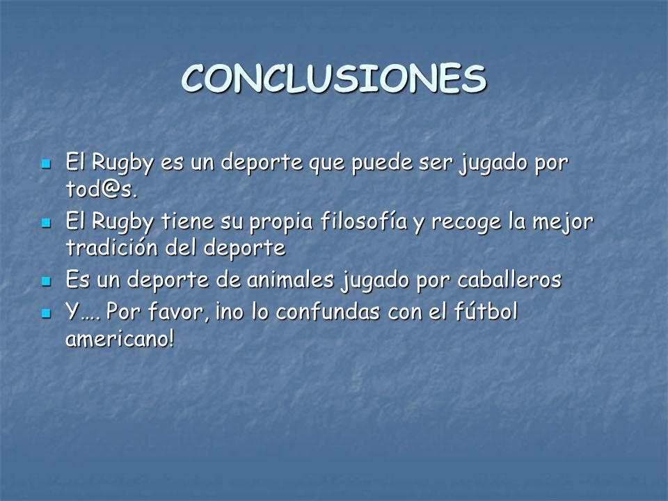 CONCLUSIONES El Rugby es un deporte que puede ser jugado por tod@s.