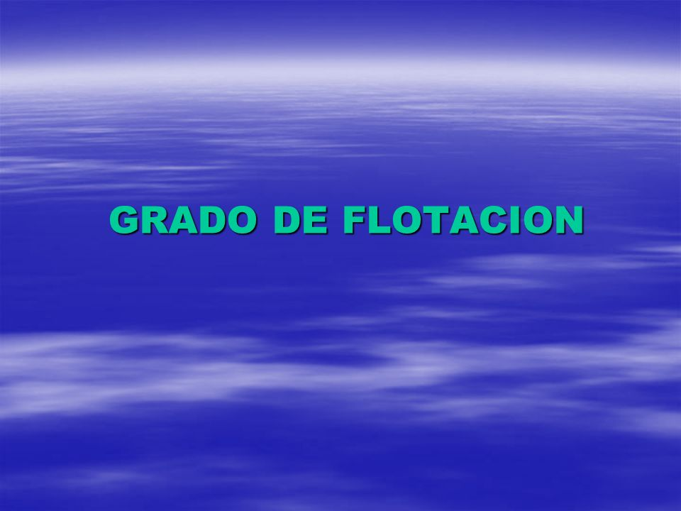 GRADO DE FLOTACION