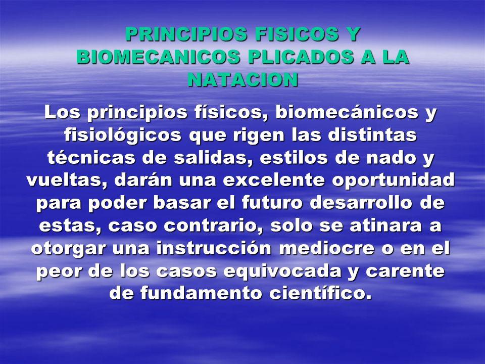PRINCIPIOS FISICOS Y BIOMECANICOS PLICADOS A LA NATACION Los principios físicos, biomecánicos y fisiológicos que rigen las distintas técnicas de salid
