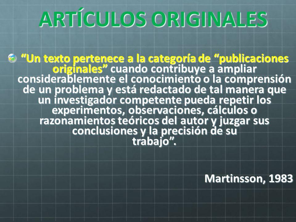 ARTÍCULOS ORIGINALES Un texto pertenece a la categoría de publicaciones originales cuando contribuye a ampliar considerablemente el conocimiento o la