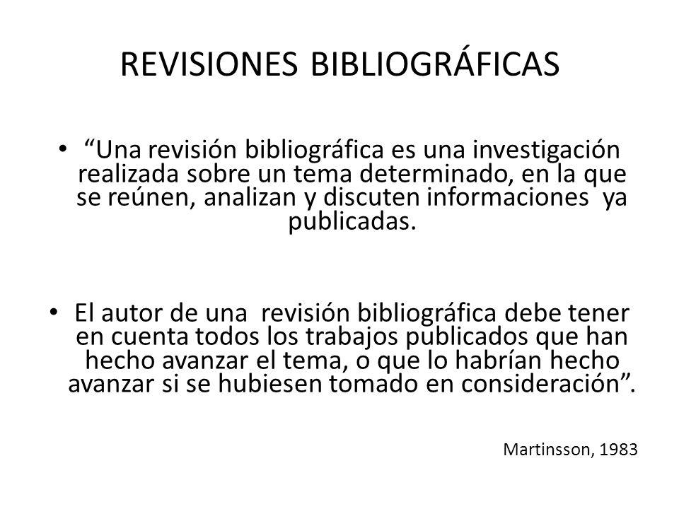 REVISIONES BIBLIOGRÁFICAS Una revisión bibliográfica es una investigación realizada sobre un tema determinado, en la que se reúnen, analizan y discute