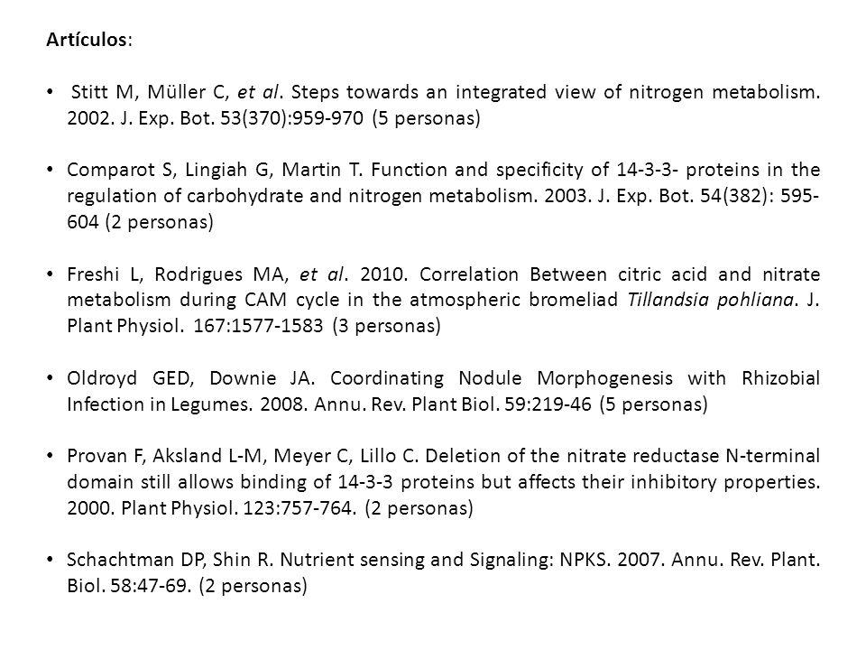 Artículos: Stitt M, Müller C, et al. Steps towards an integrated view of nitrogen metabolism. 2002. J. Exp. Bot. 53(370):959-970 (5 personas) Comparot