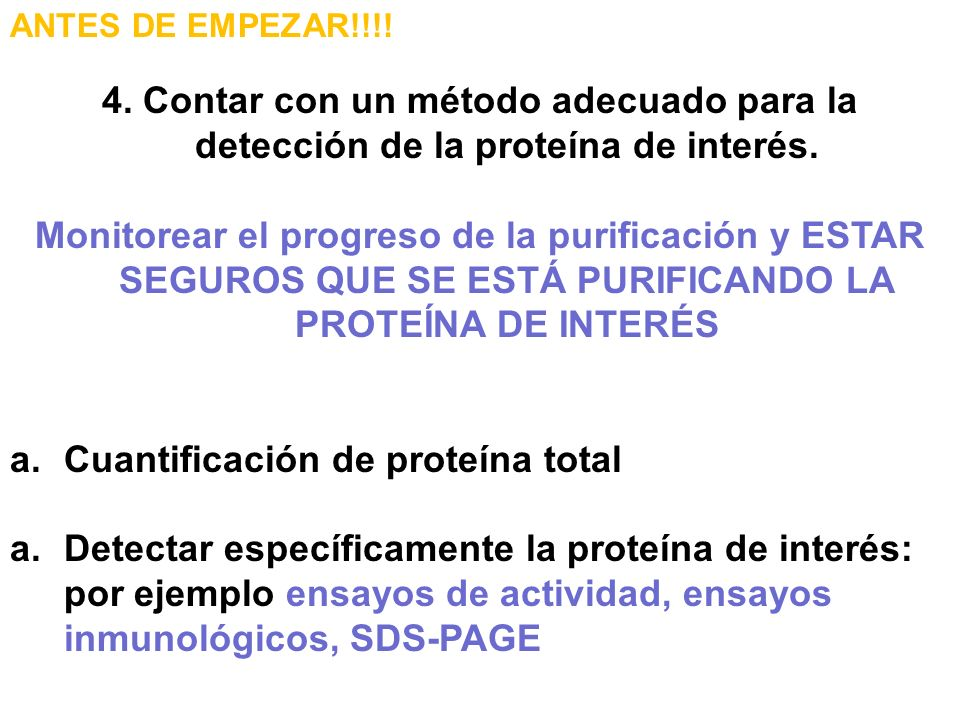 ANTES DE EMPEZAR!!!! 4. Contar con un método adecuado para la detección de la proteína de interés. Monitorear el progreso de la purificación y ESTAR S