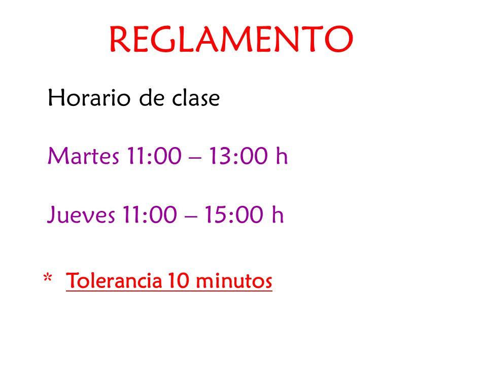 REGLAMENTO Horario de clase Martes 11:00 – 13:00 h Jueves 11:00 – 15:00 h * Tolerancia 10 minutos