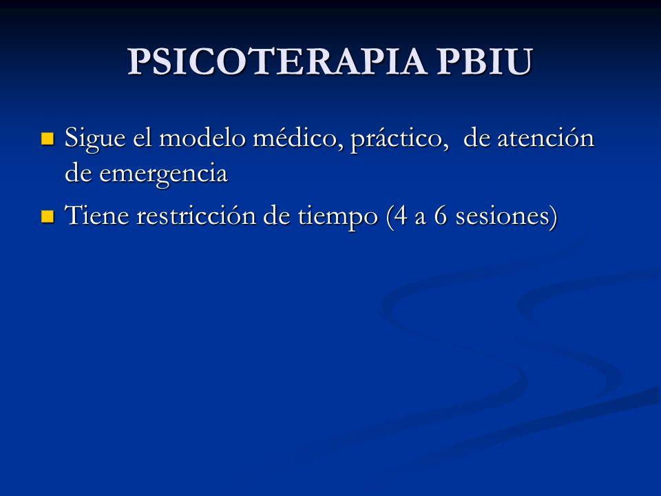 PSICOTERAPIA PBIU Sigue el modelo médico, práctico, de atención de emergencia Sigue el modelo médico, práctico, de atención de emergencia Tiene restri