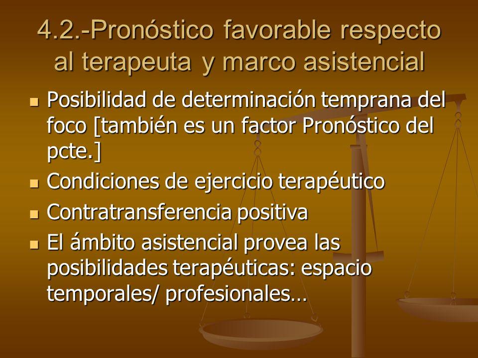 4.2.-Pronóstico favorable respecto al terapeuta y marco asistencial Posibilidad de determinación temprana del foco [también es un factor Pronóstico de