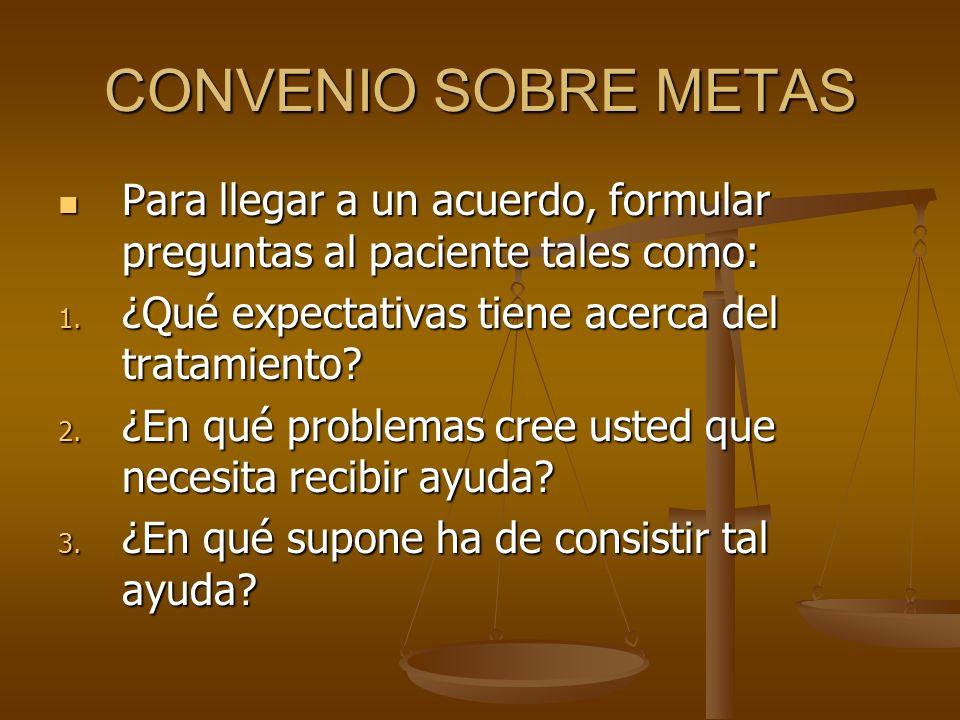 CONVENIO SOBRE METAS Para llegar a un acuerdo, formular preguntas al paciente tales como: Para llegar a un acuerdo, formular preguntas al paciente tal