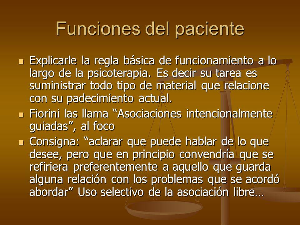 Funciones del paciente Explicarle la regla básica de funcionamiento a lo largo de la psicoterapia. Es decir su tarea es suministrar todo tipo de mater