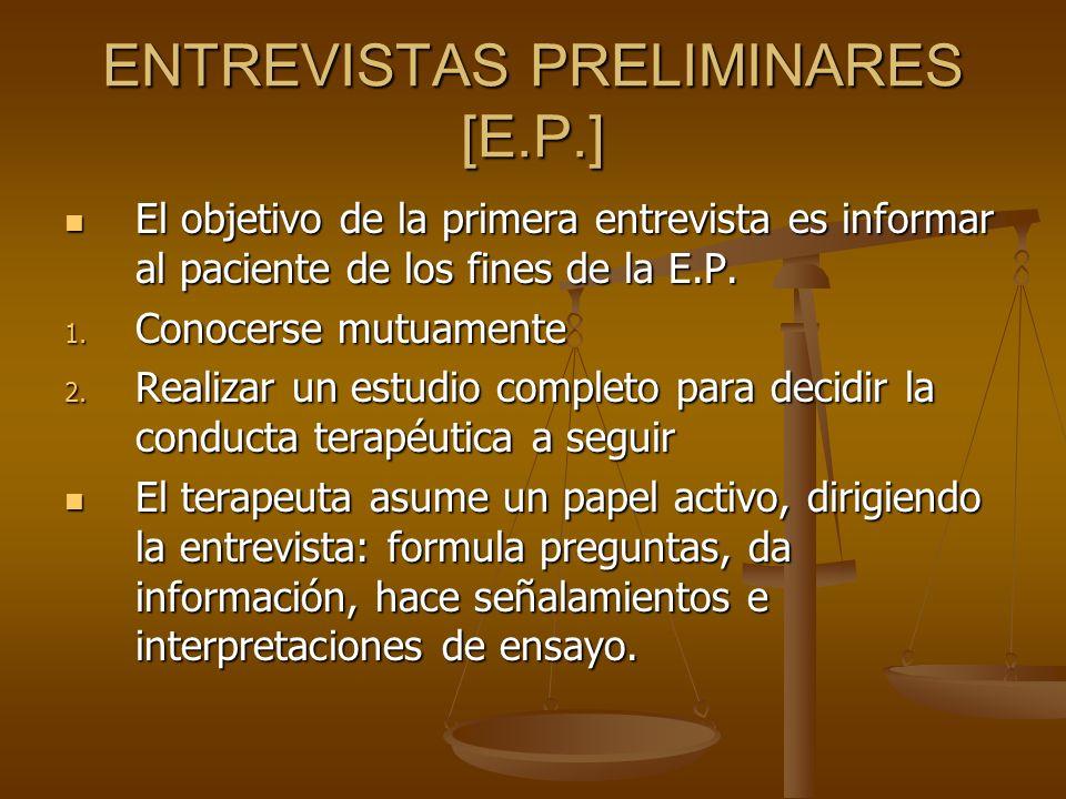 ENTREVISTAS PRELIMINARES [E.P.] El objetivo de la primera entrevista es informar al paciente de los fines de la E.P. El objetivo de la primera entrevi