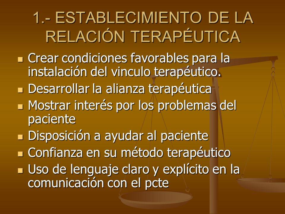 1.- ESTABLECIMIENTO DE LA RELACIÓN TERAPÉUTICA Crear condiciones favorables para la instalación del vinculo terapéutico. Crear condiciones favorables