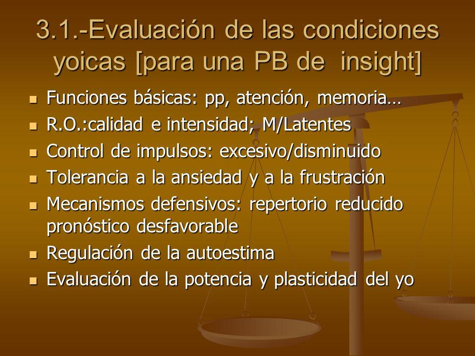 3.1.-Evaluación de las condiciones yoicas [para una PB de insight] Funciones básicas: pp, atención, memoria… Funciones básicas: pp, atención, memoria…