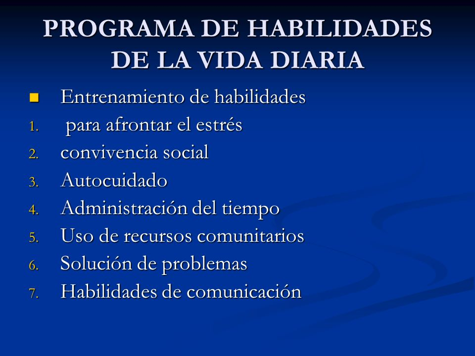 PROGRAMA DE HABILIDADES DE LA VIDA DIARIA Entrenamiento de habilidades Entrenamiento de habilidades 1. para afrontar el estrés 2. convivencia social 3