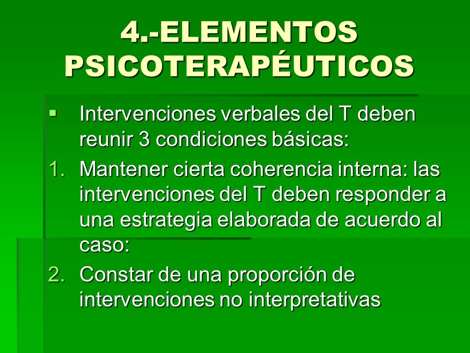 4.- ELEMENTOS PSICOTERAPÉUTICOS Los señalamientos, preguntas, comentarios del T han de usarse con frecuencia, favorecen el intercambio.