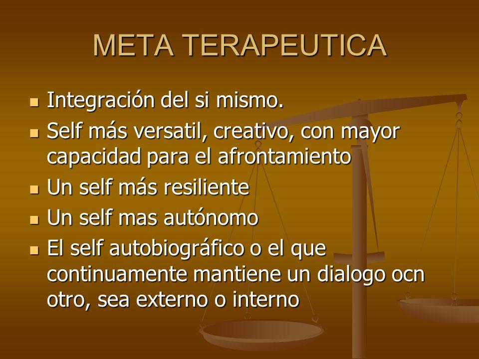 META TERAPEUTICA Integración del si mismo. Integración del si mismo. Self más versatil, creativo, con mayor capacidad para el afrontamiento Self más v