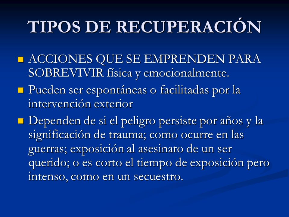 TIPOS DE RECUPERACIÓN ACCIONES QUE SE EMPRENDEN PARA SOBREVIVIR física y emocionalmente. ACCIONES QUE SE EMPRENDEN PARA SOBREVIVIR física y emocionalm