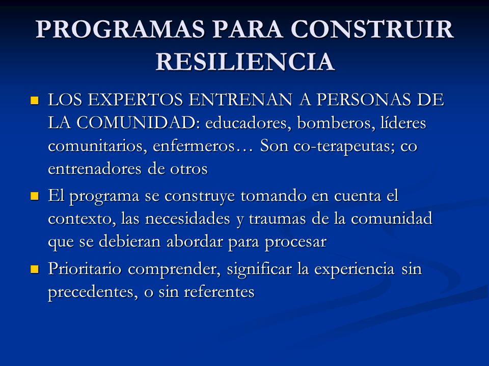 PROGRAMAS PARA CONSTRUIR RESILIENCIA LOS EXPERTOS ENTRENAN A PERSONAS DE LA COMUNIDAD: educadores, bomberos, líderes comunitarios, enfermeros… Son co-