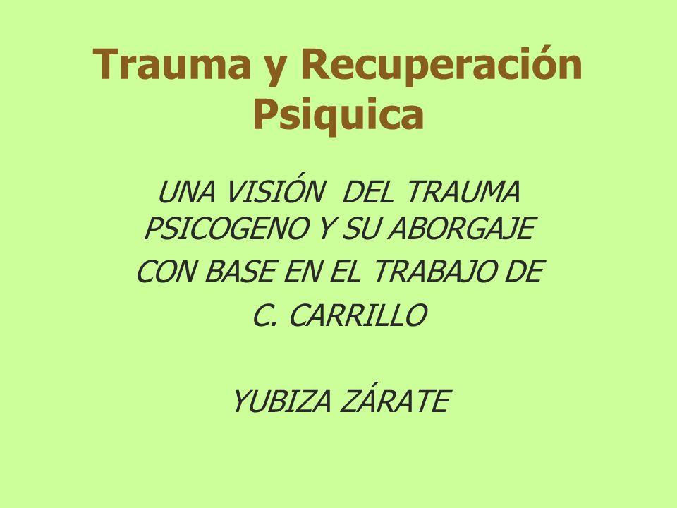 Trauma y Recuperación Psiquica UNA VISIÓN DEL TRAUMA PSICOGENO Y SU ABORGAJE CON BASE EN EL TRABAJO DE C. CARRILLO YUBIZA ZÁRATE