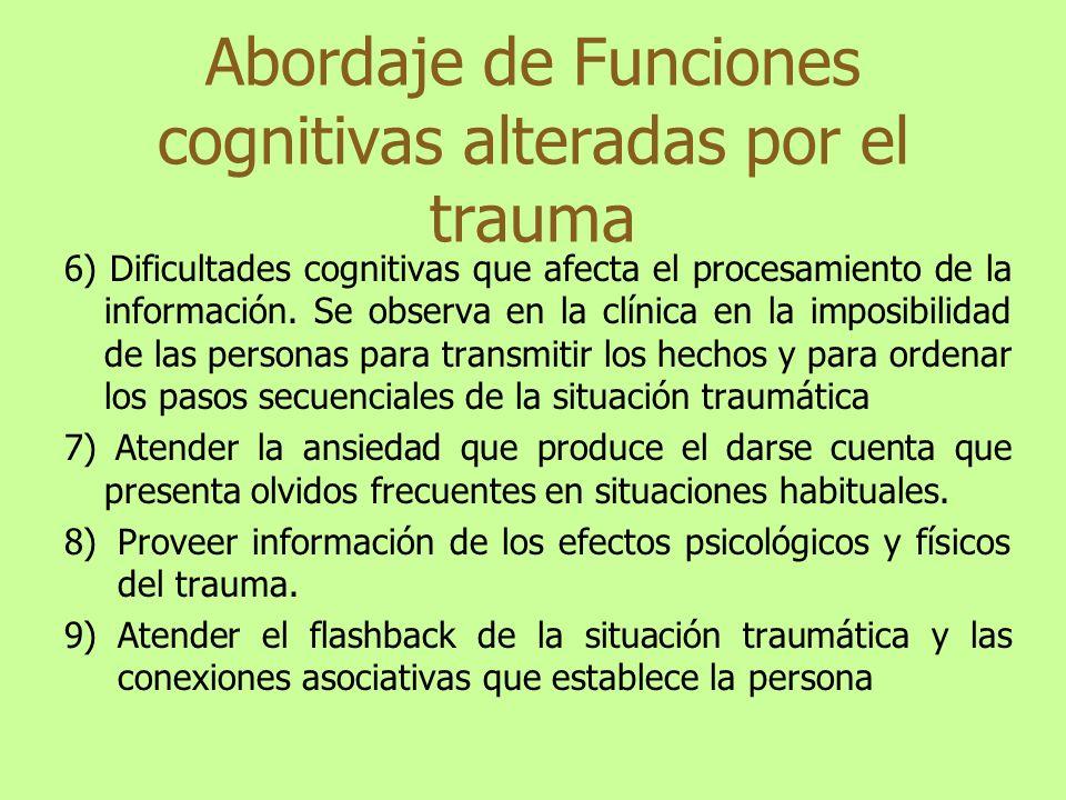 Abordaje de Funciones cognitivas alteradas por el trauma 6) Dificultades cognitivas que afecta el procesamiento de la información. Se observa en la cl