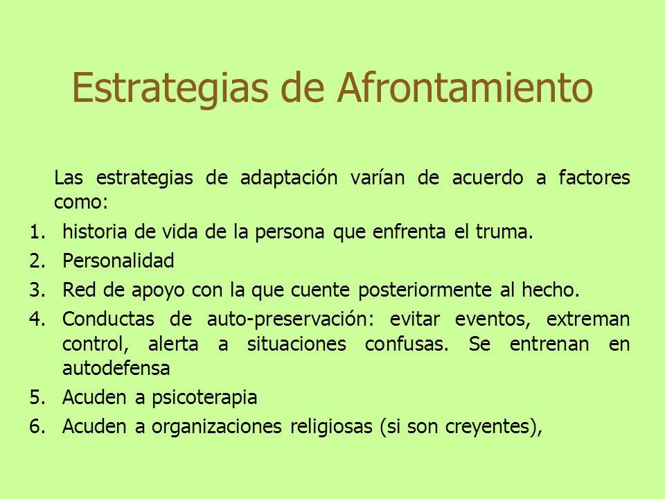 Las estrategias de adaptación varían de acuerdo a factores como: 1.historia de vida de la persona que enfrenta el truma. 2.Personalidad 3.Red de apoyo