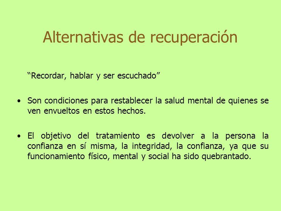 Alternativas de recuperación Recordar, hablar y ser escuchado Son condiciones para restablecer la salud mental de quienes se ven envueltos en estos he