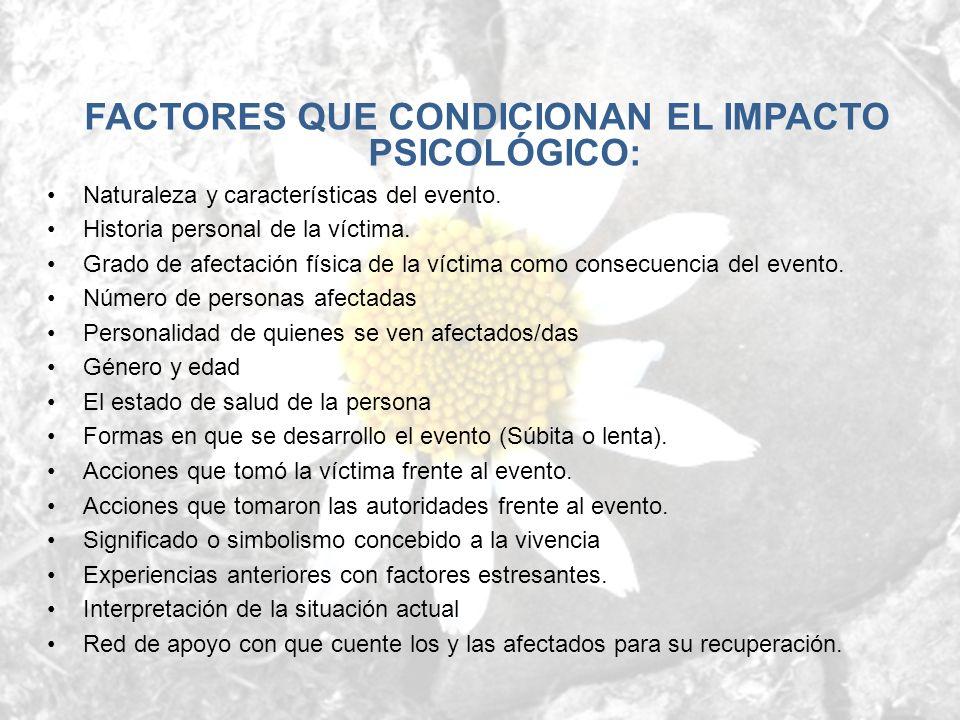 FACTORES QUE CONDICIONAN EL IMPACTO PSICOLÓGICO: Naturaleza y características del evento. Historia personal de la víctima. Grado de afectación física