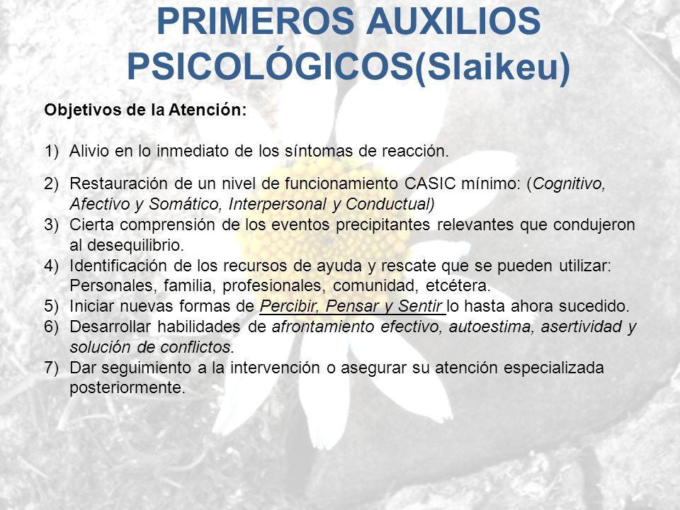 Objetivos de la Atención: 1)Alivio en lo inmediato de los síntomas de reacción. 2)Restauración de un nivel de funcionamiento CASIC mínimo: (Cognitivo,