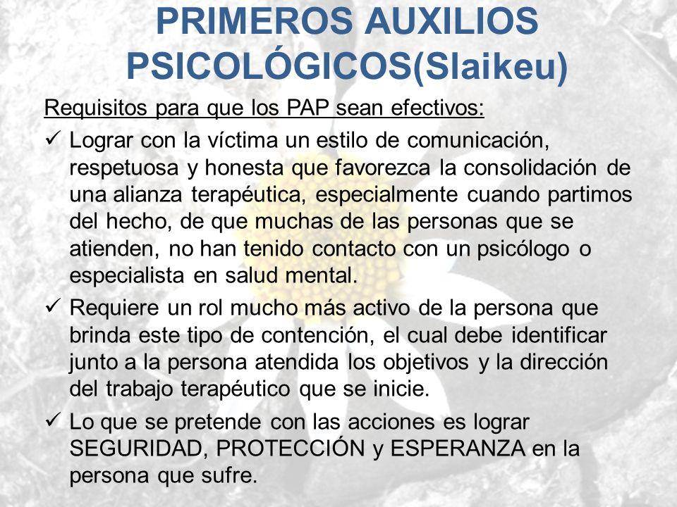 Requisitos para que los PAP sean efectivos: Lograr con la víctima un estilo de comunicación, respetuosa y honesta que favorezca la consolidación de un
