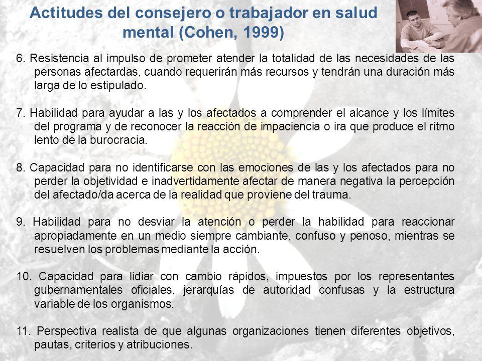 Actitudes del consejero o trabajador en salud mental (Cohen, 1999) 6. Resistencia al impulso de prometer atender la totalidad de las necesidades de la